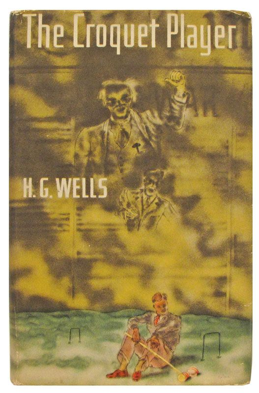 """The Croquet Player. H.G. Wells.New York: The Viking Press, 1937.First American edition. Original dust jacketby George Salter.  """"I have been talking to two very queer individuals and they have produced a peculiar disturbance of my mind. It is hardly an exaggeration to say that they have infected me and distressed me with some very strange and unpleasant ideas."""" — Wells, first line.  Masterful satirical horror story.-Books and Art, click for more"""