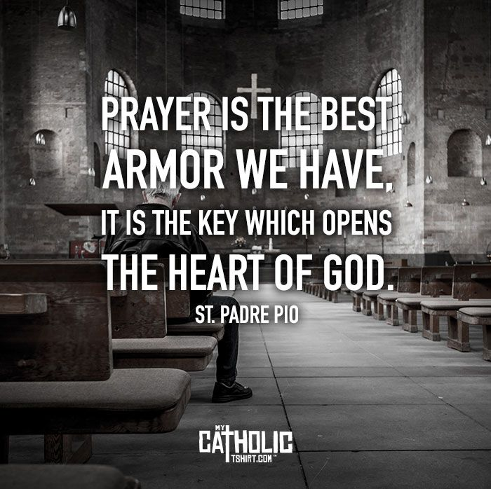 "Image result for ""Prayer is the best armor we have, it is the key which opens the heart of God.""- St. Padre Pio"