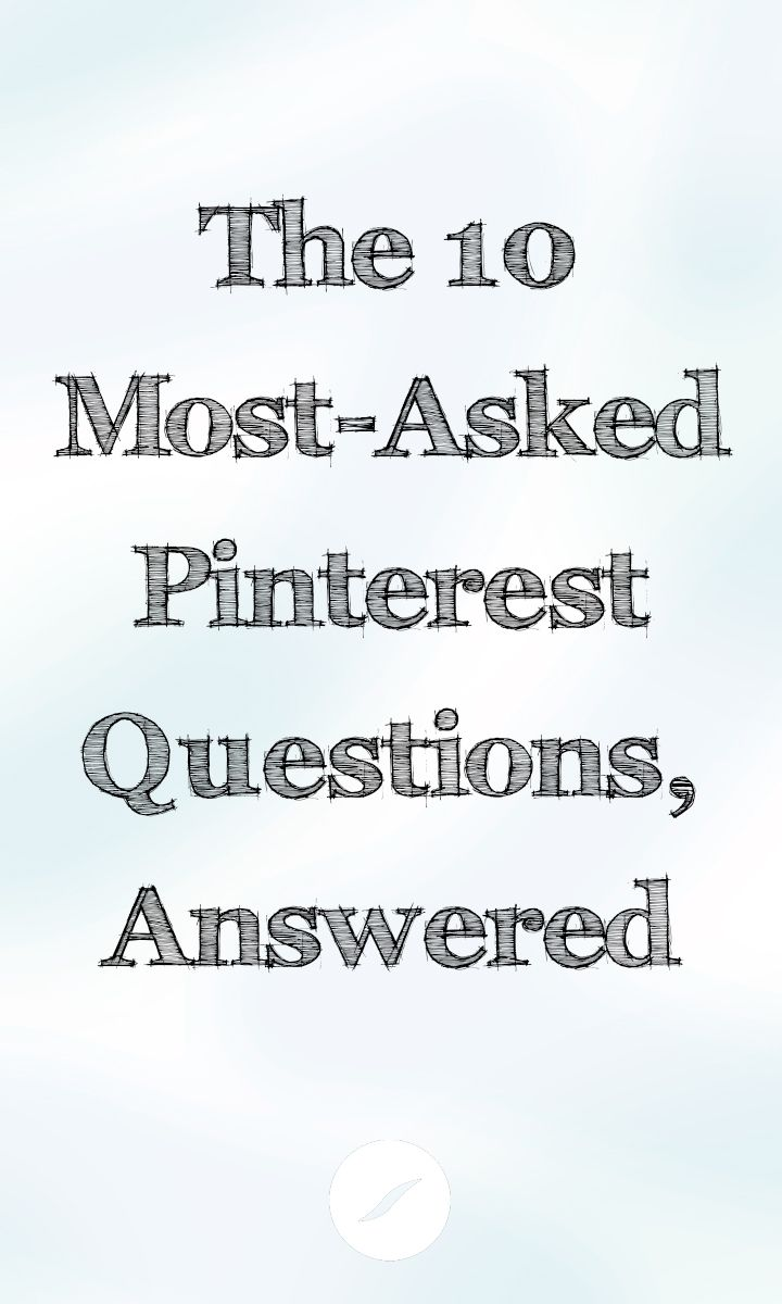 The 10 Most-Asked Pinterest Questions, Answered | HelloSociety Blog