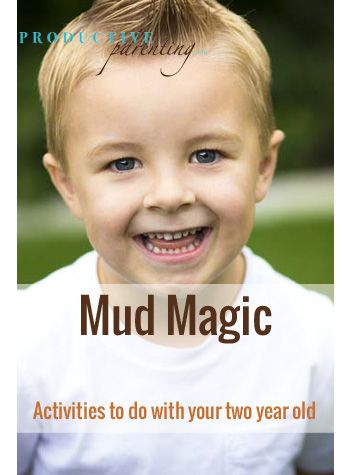 Productive Parenting: Preschool Activities - Mud Magic - Middle Two-Year Old Activities
