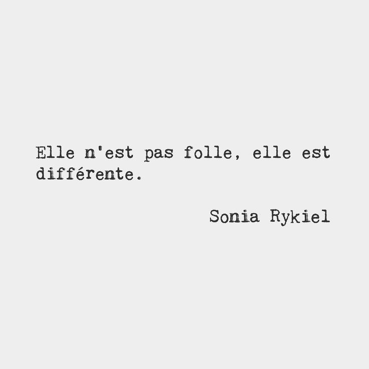 She's not crazy she's different. Sonia Rykiel French fashion designer (1930-2016)