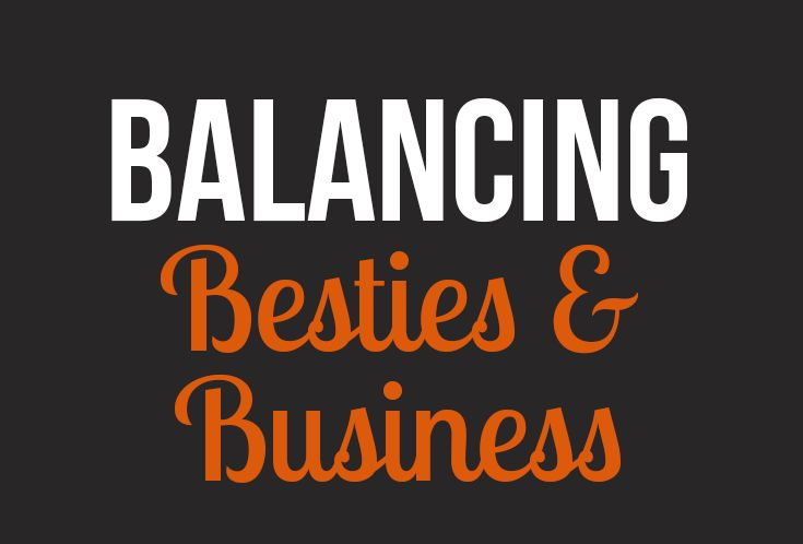 There's Only Ever One Bonnie: Balancing Besties and Business