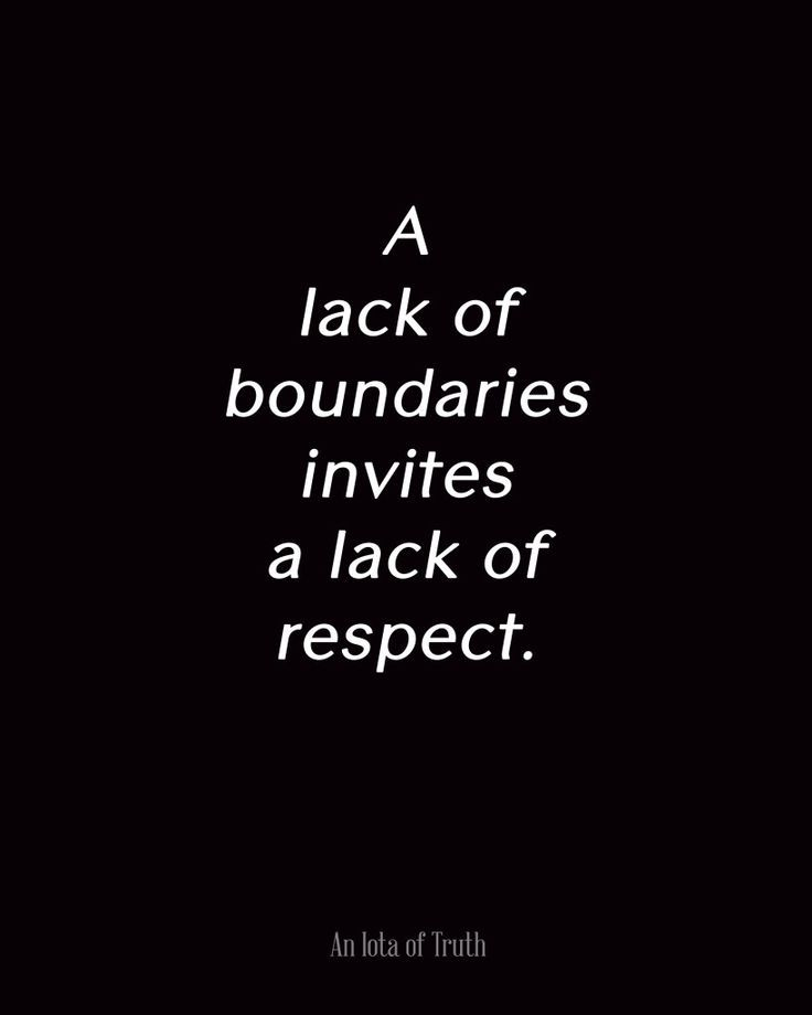 A lack of boundaries invites a lack of respect / Remember That!!!!!!!!!!!!!!!