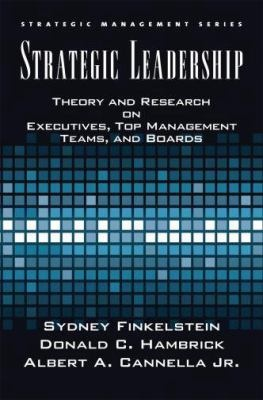 Strategic Leadership : Theory and Research on Executives, Top Management Teams, and Boards by Sydney Finkelstein, Donald C. Hambrick & Albert A. Cannella Jr. http://libcat.bentley.edu/record=b1271084~S0