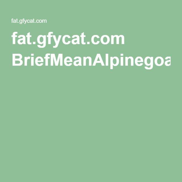 fat.gfycat.com BriefMeanAlpinegoat.webm