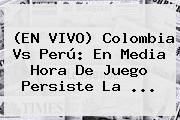 http://tecnoautos.com/wp-content/uploads/imagenes/tendencias/thumbs/en-vivo-colombia-vs-peru-en-media-hora-de-juego-persiste-la.jpg Partido De Colombia En Vivo. (EN VIVO) Colombia vs Perú: en media hora de juego persiste la ..., Enlaces, Imágenes, Videos y Tweets - http://tecnoautos.com/actualidad/partido-de-colombia-en-vivo-en-vivo-colombia-vs-peru-en-media-hora-de-juego-persiste-la/