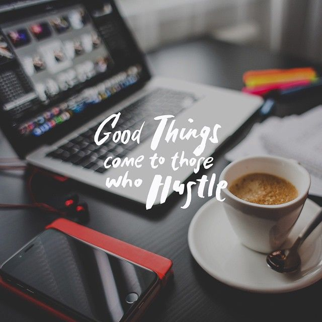 Good Things Come to Those Who Hustle - https://socimo.com/2016/12/27/good-things-come-to-those-who-hustle/  #Entrepreneur, #Hustle, #Success