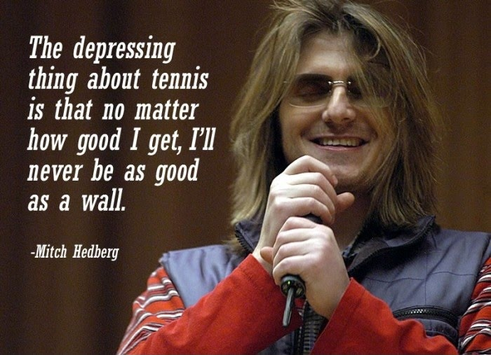 Image result for mitch hedberg playing tennis against a wall