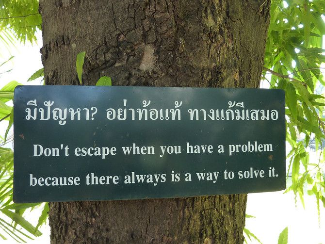 Don't escape when you have a problem because there always is a way to solve it