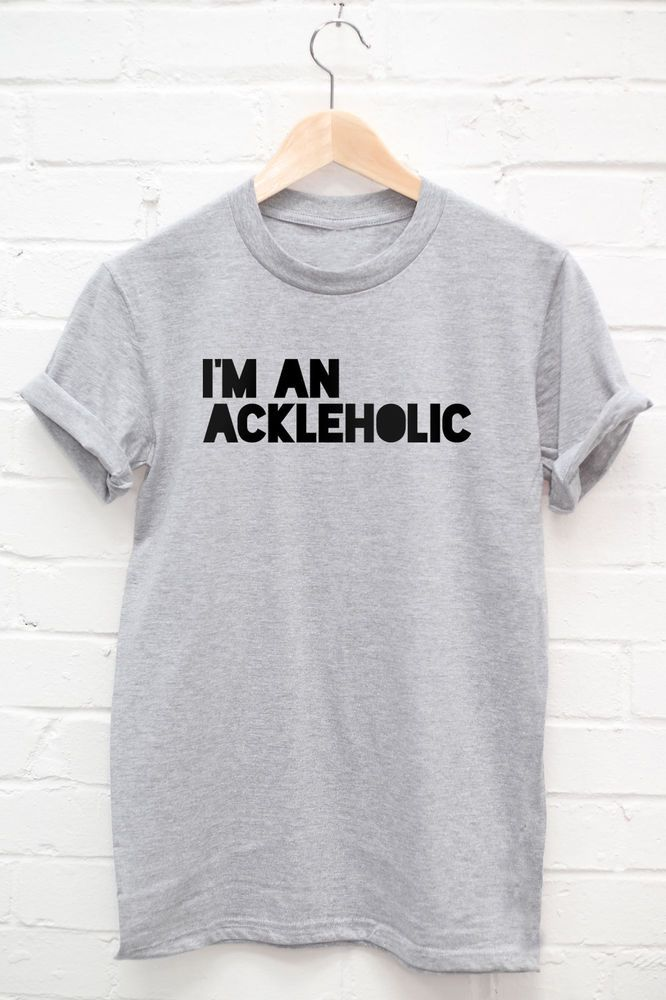 I'm An Ackleholic Tshirt - you know you are one and probably need this shirt, lol!