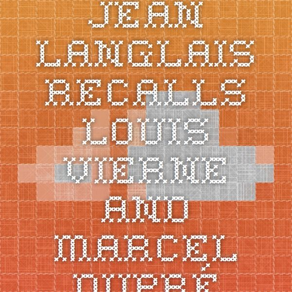 Jean Langlais recalls Louis Vierne and Marcel Dupré