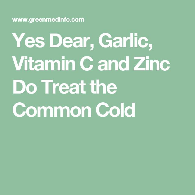 Yes Dear, Garlic, Vitamin C and Zinc Do Treat the Common Cold