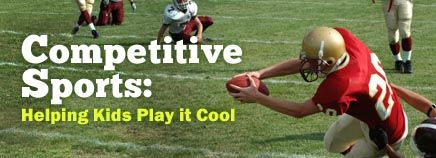 Competitive Sports: Helping Kids Play it Cool | Healthy active kids