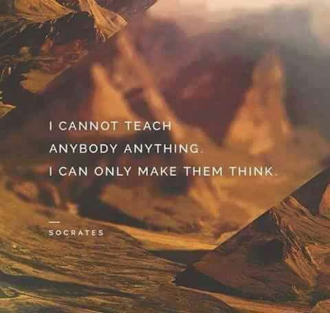 I cannot teach anybody anything. I can only make them think.  - Socrates