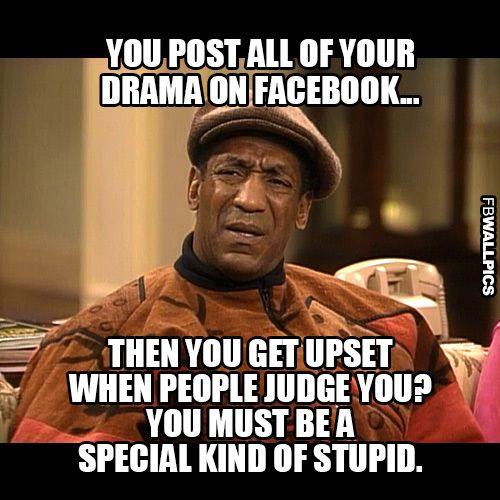 Facebook Drama Meme | Posting Drama On Facebook Bill Cosby Meme Picture