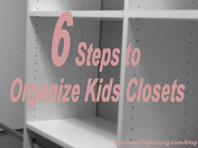 6 steps to organizing a kids closet - DIY organization