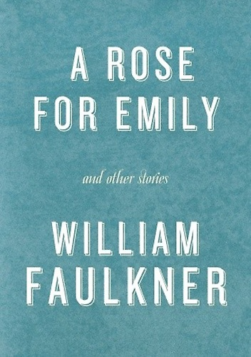 "essay rose emily william faulkner Free essay: in the story "" a rose for emily"", by william faulkner the narrator introduces the reader to emily grierson, a sheltered southern woman who while."