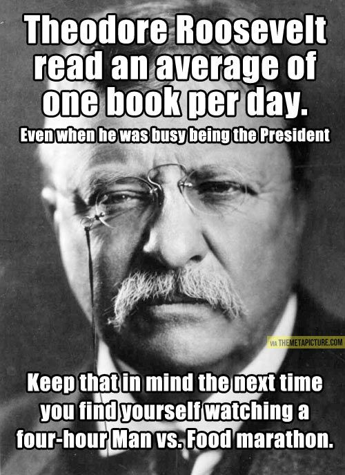 Theodore Roosevelt read an average of one book per day.  #DidYouKnow #read