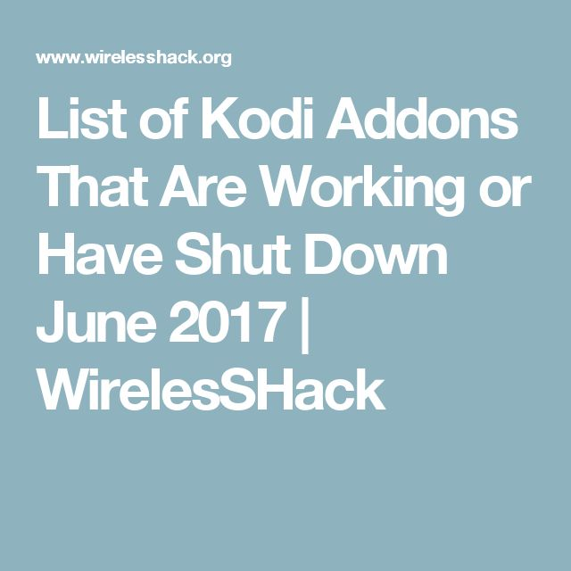 List of Kodi Addons That Are Working or Have Shut Down June 2017 | WirelesSHack