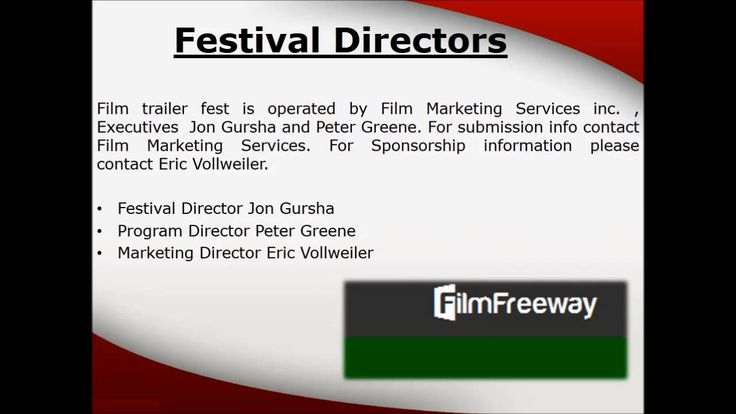 Film trailer fest is operated by Film Marketing Services inc. , Executives  Jon Gursha and Peter Greene. For submission info contact Film Marketing Services. For Sponsorship information please contact Eric Vollweiler.