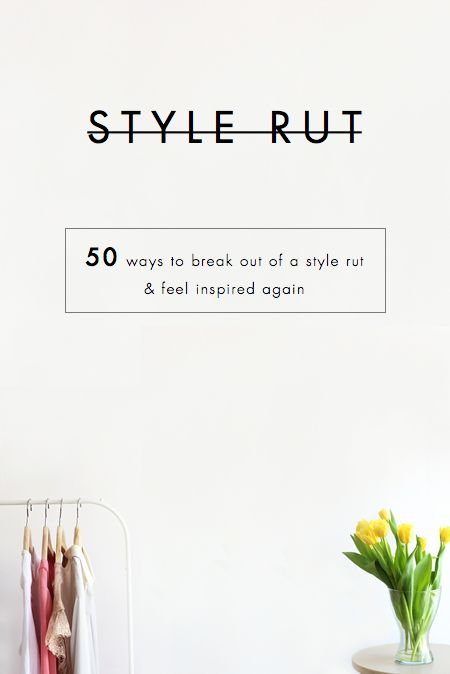 50 Ways to Break out of a Style Rut & Feel Inspired Again:  great suggestions, especially numbers 7 & 10!