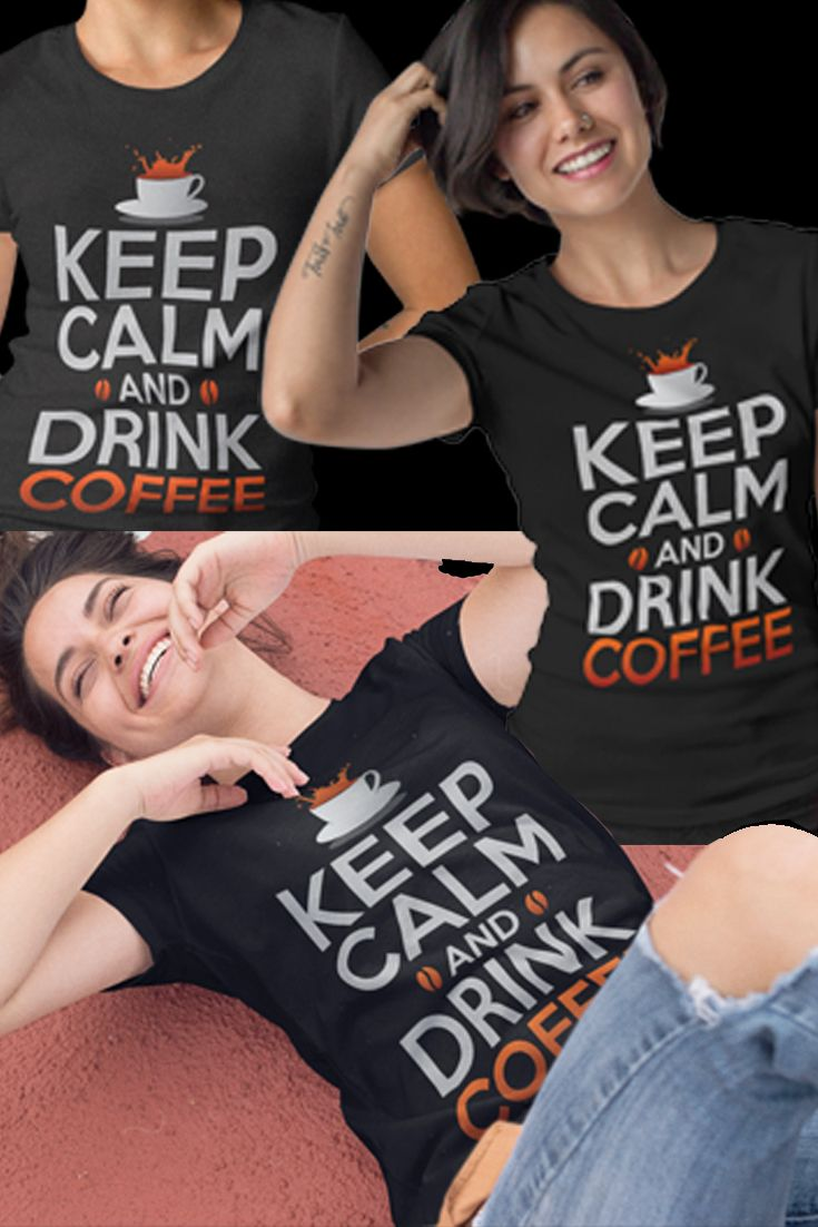 Keep Calm and Drink Coffee T shirt