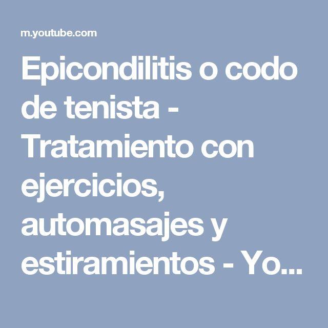 Epicondilitis o codo de tenista - Tratamiento con ejercicios, automasajes y estiramientos - YouTube