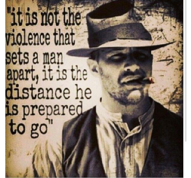 Best line in the whole movie....  Tom Hardy, Lawless