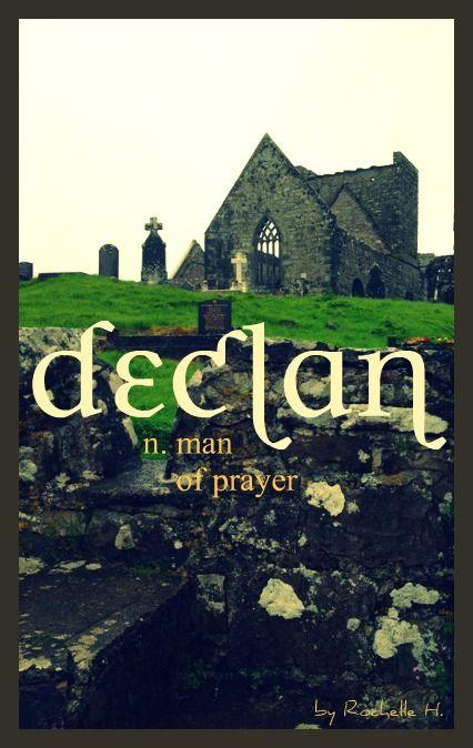 Baby Boy Name: Declan. Meaning: Man of Prayer. Origin: Celtic. http://www.pinterest.com/vintagedaydream/baby-names/