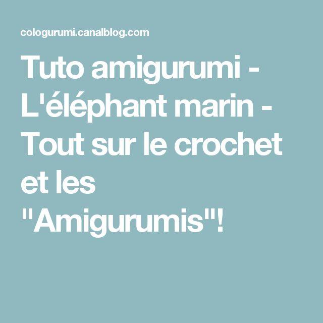 """Tuto amigurumi - L'éléphant marin - Tout sur le crochet et les """"Amigurumis""""!"""
