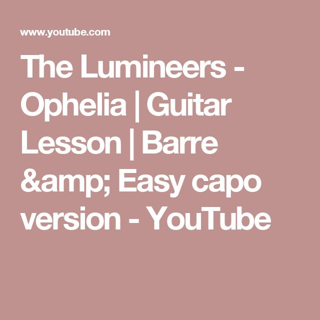 The Lumineers Ophelia Guitar Lesson Barre Easy Capo Version