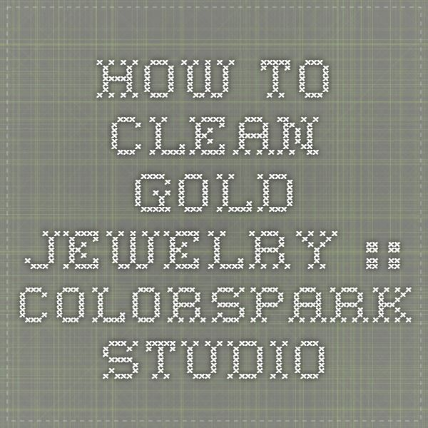 How to Clean Gold Jewelry :: ColorSpark Studio
