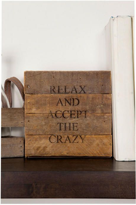 """Relax and Accept the Crazy"" - This distressed wooden sign with a humorous saying will put a smile on anyone's face! It is the perfect gift to adorn any wall, shelf, or desk."