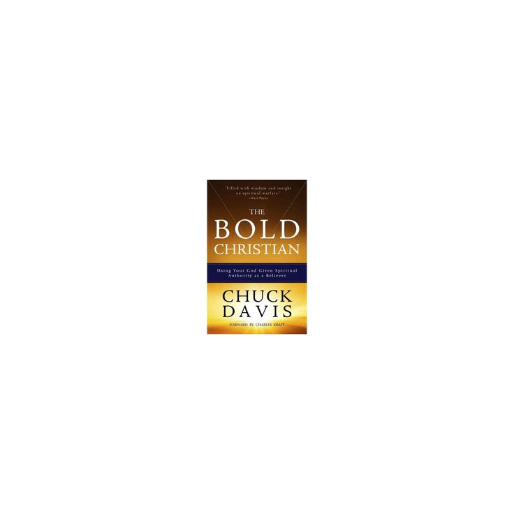 Bold Christian : Using Your God Given Spiritual Authority As a Believer (Paperback) (Chuck Davis)