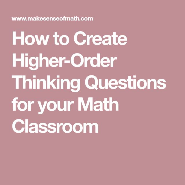 How to Create Higher-Order Thinking Questions for your Math Classroom