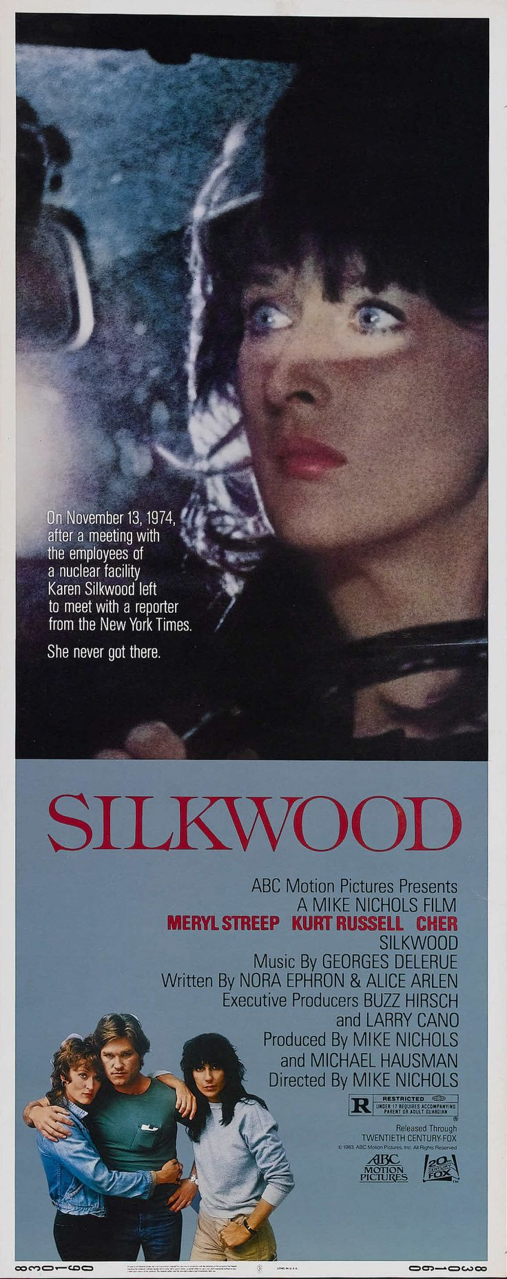 """""""Silkwood"""" (1983). COUNTRY: United States. DIRECTOR: Mike Nichols. CAST: Meryl Streep, Kurt Russell, Cher, Craig T. Nelson, Fred Ward, Diana Scarwid, Ron Silver, Josef Sommer, Bruce McGill, David Strathairn, Charles Hallahan, M. Emmet Walsh, James Rebhorn, Will Patton"""