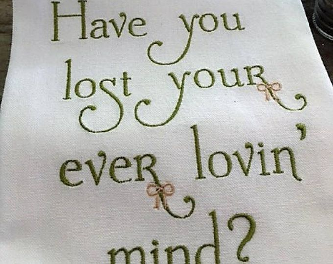 SOUTHERN - Have you lost your ever lovin' mind? - Kitchen Towel, Tea or Bar Towel, Hand or Guest Towel