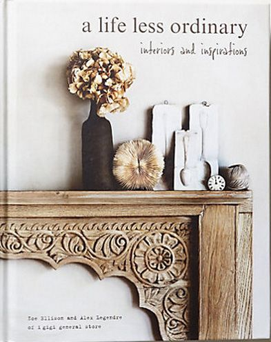 """""""a life less ordinary - interiors and inspirations"""" by  Zoe Ellison and Alex Legendre  as recommended on linenandlavender.net - http://www.linenandlavender.net/2014/01/source-sharing-i-gigi-general-store-uk.html  (see post to order)"""