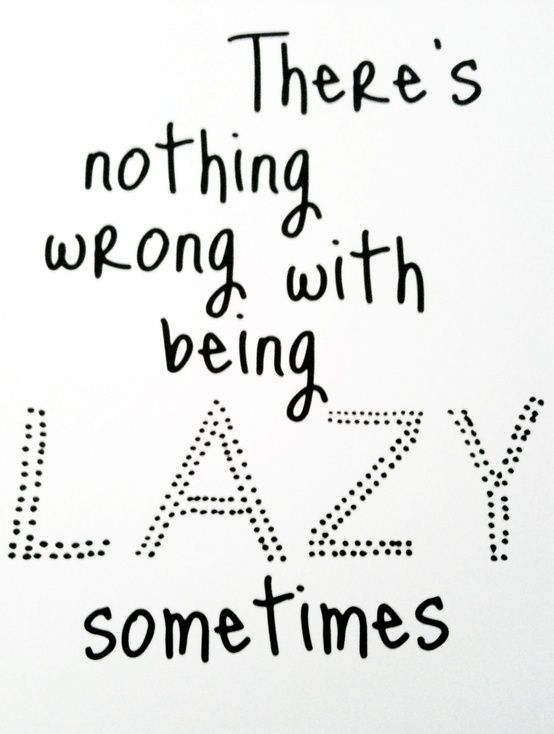 being lazy Who doesn't love a lazy meme laziness has almost become a trend in current times people are being more outspoken about, and even possibly proud of, being lazy.