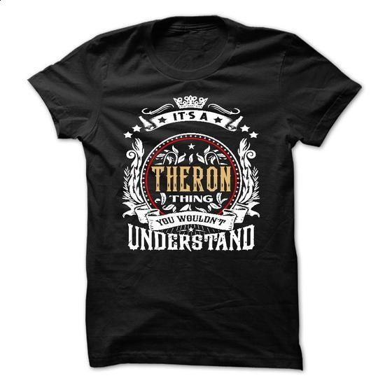 THERON .Its a THERON Thing You Wouldnt Understand - T S - #vintage tee #sweatshirt ideas. PURCHASE NOW => https://www.sunfrog.com/Names/THERON-Its-a-THERON-Thing-You-Wouldnt-Understand--T-Shirt-Hoodie-Hoodies-YearName-Birthda.html?68278