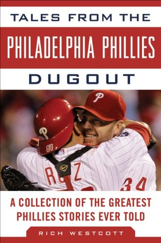 Tales from the Philadelphia Phillies Dugout: A Collection of the Greatest Phillies Stories Ever Told (Tales from the Team) $13.57
