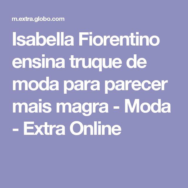 Isabella Fiorentino ensina truque de moda para parecer mais magra - Moda - Extra Online