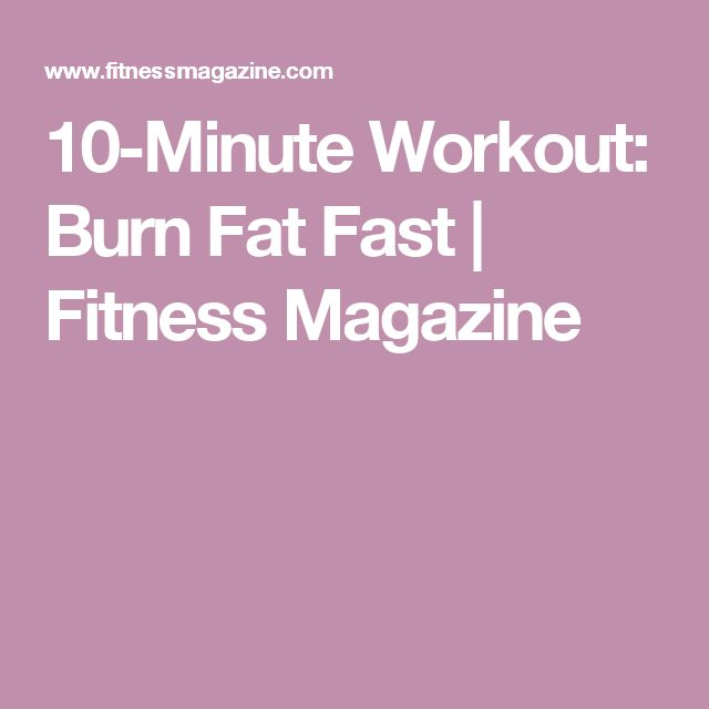 10-Minute Workout: Burn Fat Fast | Fitness Magazine