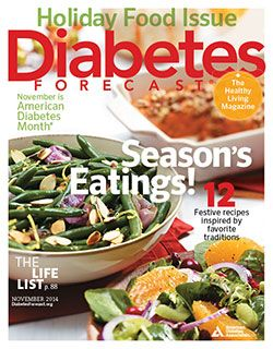 Diabetes Forecast® is the Healthy Living Magazine, created for you by the American Diabetes Association®.