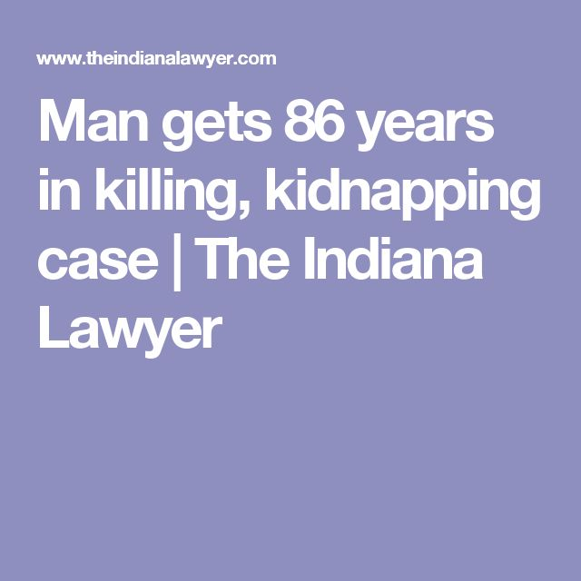 Man gets 86 years in killing, kidnapping case | The Indiana Lawyer