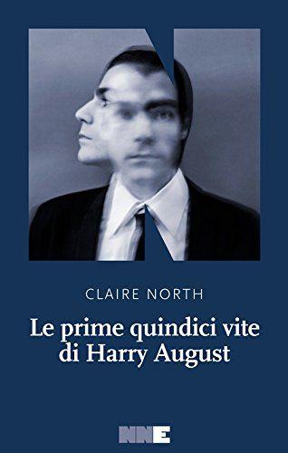 Claire North, Le prime quindici vite di Harry August, NN editore 2015