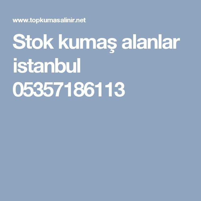 Stok kumaş alanlar istanbul 05357186113