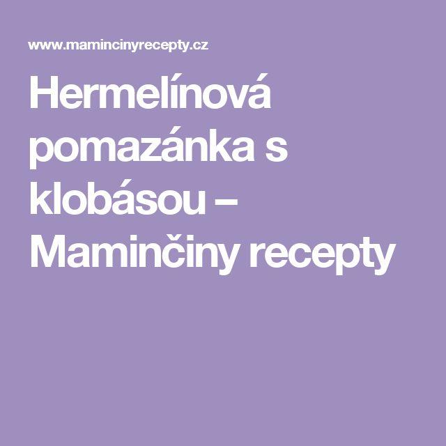 Hermelínová pomazánka s klobásou – Maminčiny recepty