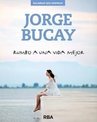Rumbo a una vida mejor, de Jorge Bucay - Editorial: RBA - Signatura: 159 BUC rum- Código de barras: 3298034