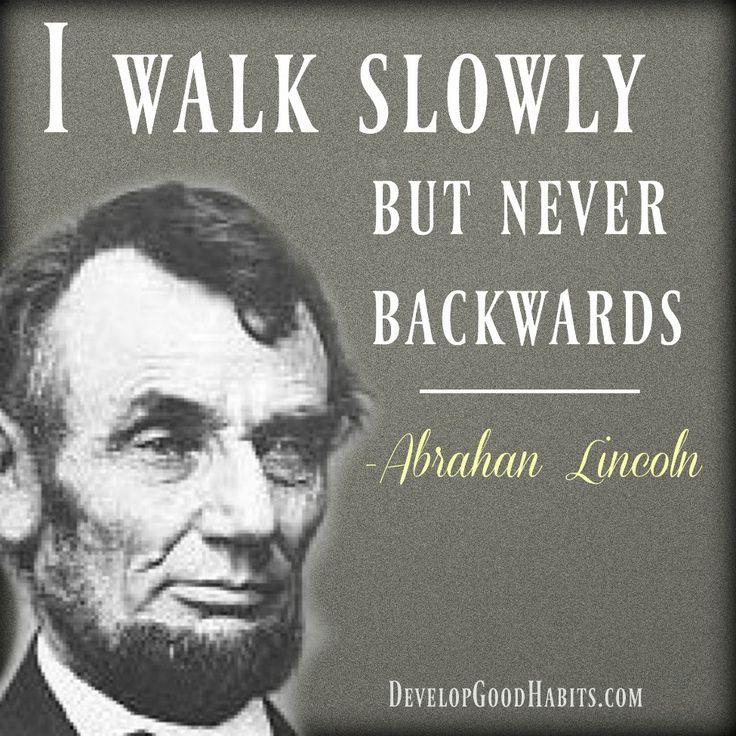 Historic Abraham Lincoln Quote on Success- I walk slowly- never backwards